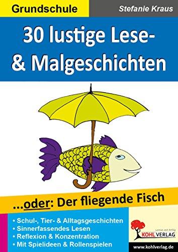 30 witzige Lese- & Malgeschichten. oder: Der fliegende Fisch: Band 2 - Stefanie Kraus