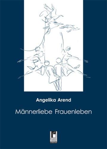 Mannerliebe Frauenleben: Arend, Angelika