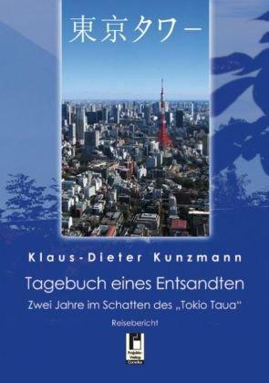 Tagebuch eines Entsandten, Zwei Jahre im Schatten des Tokio Taua, Reisebericht, - Kunzmann, Klaus-Dieter