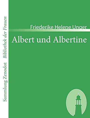 Albert Und Albertine: Friederike Helene Unger