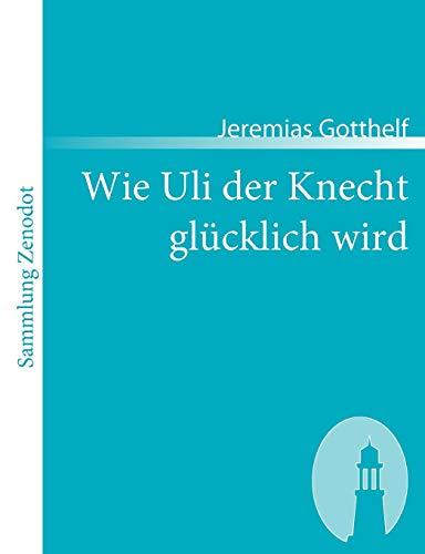 9783866402997: Wie Uli der Knecht glücklich wird: Eine Gabe für Dienstboten und Meisterleute (Sammlung Zenodot)