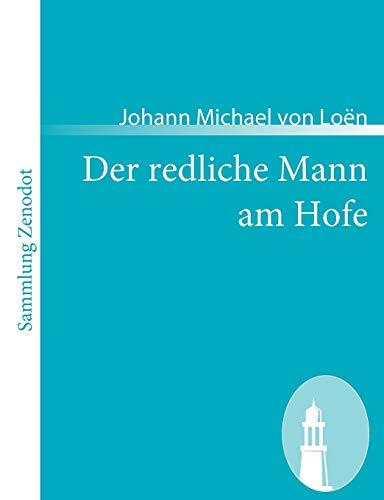 Der Redliche Mann Am Hofe: Johann Michael Von Lo N.