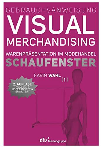Gebrauchsanweisung Visual Merchandising Band 1 Schaufenster: Karin Wahl