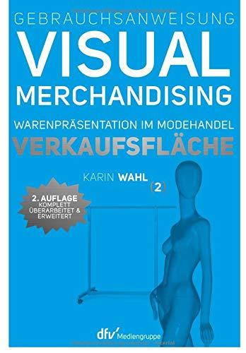 Gebrauchsanweisung Visual Merchandising Band 2. Verkaufsfläche: Karin Wahl