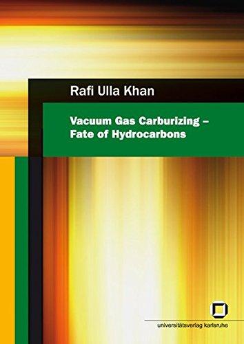 Vacuum Gas Carburizing - Fate of hydrocarbons: Khan, Rafi Ullah