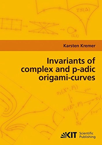 9783866444829: Invariants of complex and p-adic origami-curves