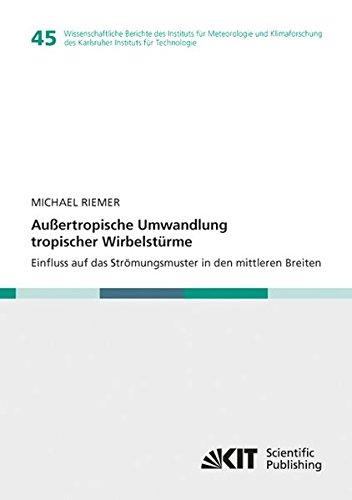 9783866447660: Aussertropische Umwandlung tropischer Wirbelstuerme : Einfluss auf das Stroemungsmuster in den mittleren Breiten (Wissenschaftliche Berichte des ... Technologie) (Volume 45) (German Edition)