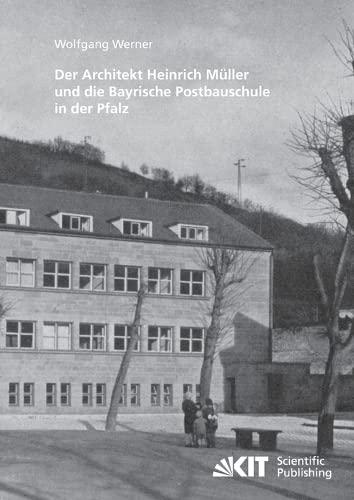 Der Architekt Heinrich Müller und die Bayrische Postbauschule in der Pfalz: Wolfgang Werner