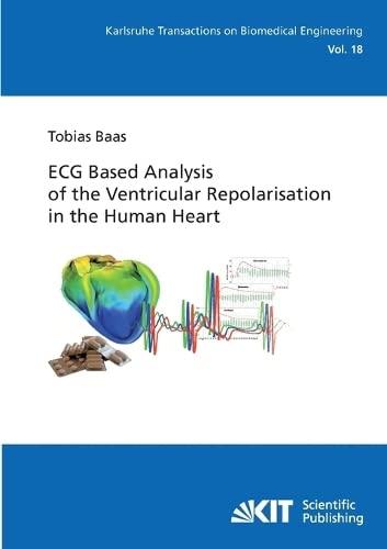 9783866448827: ECG Based Analysis of the Ventricular Repolarisation in the Human Heart: Volume 18 (Karlsruhe transactions on biomedical engineering / Ed.: Karlsruhe ... / Institute of Biomedical Engineering)