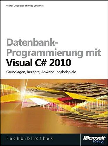 9783866454460: Datenbank-Programmierung mit Visual C# 2010: Grundlagen, Rezepte, Anwendungsbeispiele