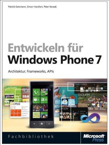 Entwickeln für Windows Phone 7: Architektur, Frameworks, APIs - Patrick Getzmann; Simon Hackfort; Peter Nowak