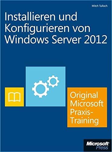 9783866454804: Installieren und Konfigurieren von Windows Server 2012 - Original Microsoft Praxistraining