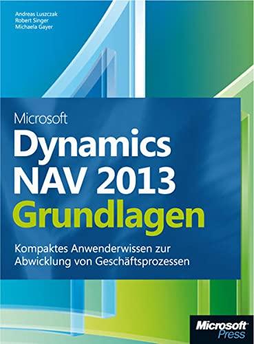 Microsoft Dynamics NAV 2013 - Grundlagen: Kompaktes: Andreas Luszczak, Robert