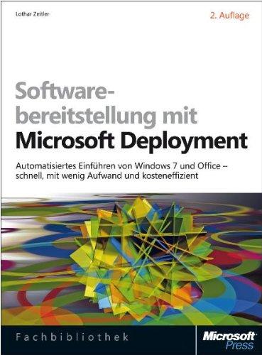 9783866456723: Softwarebereitstellung mit Microsoft Deployment: Automatisiertes Einführen von Windows 7 und Office - schnell, mit wenig Aufwand und kosteneffizient