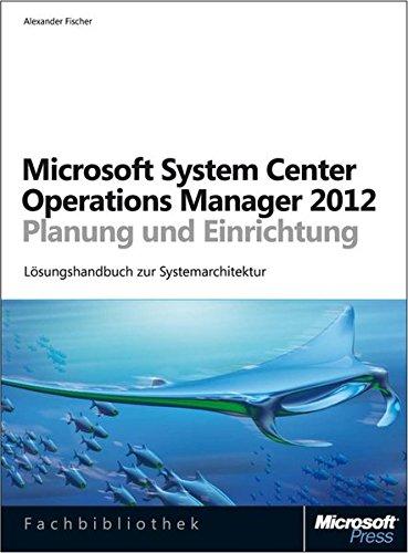 Microsoft System Center Operations Manager 2012 - Planung und Einrichtung: Alexander Fischer