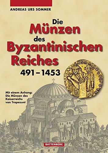 Die Münzen des Byzantinischen Reiches 491 - 1453: Andreas Urs Sommer