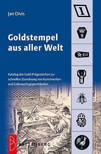 Goldstempel aus aller Welt : Katalog der Gold-Prägezeichen zur schnellen Zuordnung von Kunstwerken und Gegenständen - Jan Divis