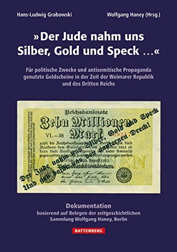 """9783866461222: """"Der Jude nahm uns Silber, Gold und Speck..."""": Für politische Zwecke und antisemitische Propaganda genutzte Geldscheine in der Zeit der Weimarer Republik und des Dritten Reichs"""