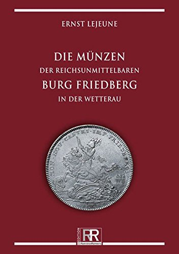 Die Munzen der reichsunmittelbaren Burg Friedberg in: Ernst Lejeune