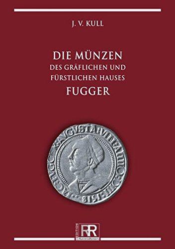 Die Münzen des gräflichen und fürstlichen Hauses Fugger: J. V. Kull