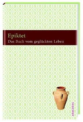 Das Buch vom geglückten Leben: Epiktet