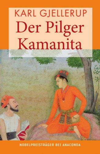 Der Pilger Kamanita: Ein Legenderoman: Karl Gjellerup