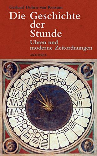 9783866471399: Die Geschichte der Stunde: Uhren und moderne Zeitordnungen