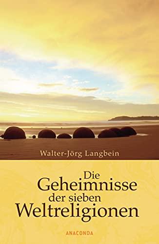 Die Geheimnisse der sieben Weltreligionen: Langbein, Walter-J??rg