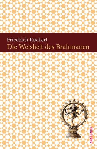 Die Weisheit des Brahmanen: Friedrich Rückert