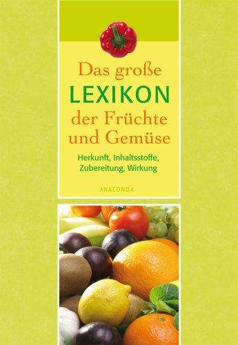 9783866472013: Das große Lexikon der Früchte und Gemüse: Herkunft, Inhaltsstoffe, Zubereitung, Wirkung
