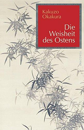 9783866472716: Die Weisheit des Ostens: Kunst und Philosophie im alten Japan