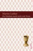 Die Wahrheit macht nicht viele Worte: Luther, Martin