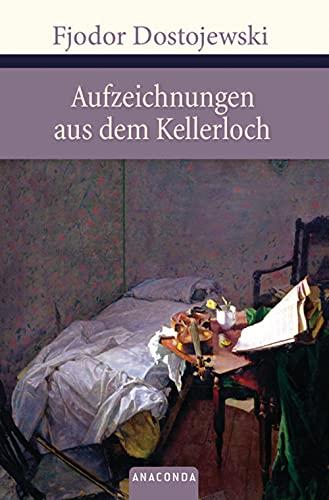 Aufzeichnungen aus dem Kellerloch: Fjodor Dostojewski