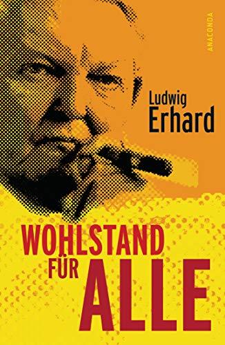 Wohlstand für alle: Erhard, Ludwig