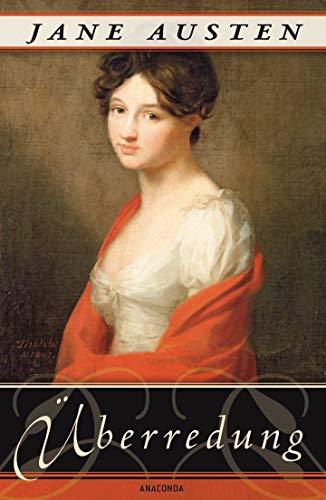 Überredung. Die Liebe der Anne Elliot: Austen, Jane