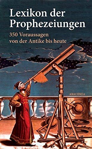 9783866475885: Lexikon der Prophezeiungen. 350 Voraussagen von der Antike bis heute