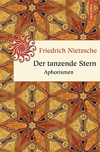 Der tanzende Stern : Aphorismen - Friedrich Nietzsche
