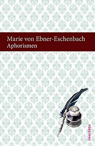 Aphorismen - Marie Von Ebner-Eschenbach