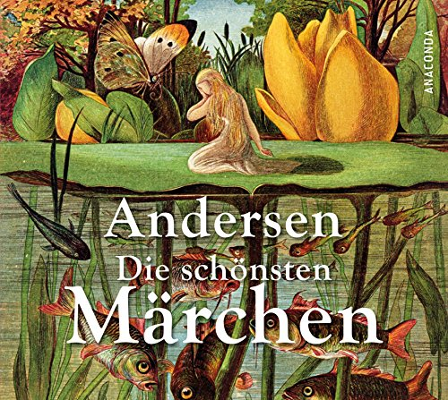 Die schönsten Märchen: Andersen, Hans Christian