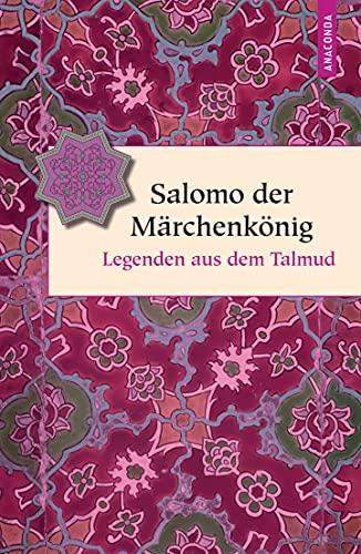 Salomo der Märchenkönig: Legenden aus dem Talmud