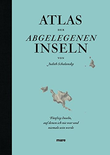Atlas der abgelegenen Inseln.: Schalansky, Judith: