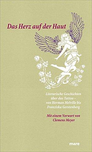 9783866481466: Das Herz auf der Haut: Literarische Geschichten über das Tattoo - von Herman Melville bis Franziska Gerstenberg