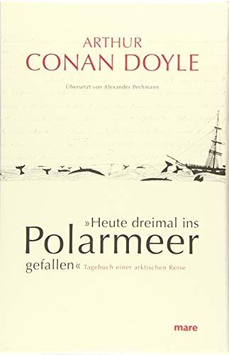 »Heute dreimal ins Polarmeer gefallen«: Tagebuch einer arktischen Reise (Hardback): Arthur Conan ...