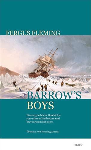 9783866486171: Barrow's Boys: Eine unglaubliche Geschichte von wahrem Heldenmut und bravourösem Scheitern