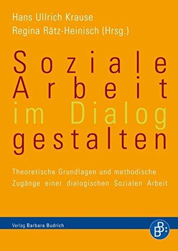 9783866492608: Soziale Arbeit im Dialog gestalten: Theoretische Grundlagen und methodische Zugänge einer dialogischen Sozialen Arbeit