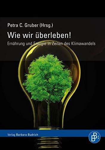 9783866492967: Wie wir überleben: Energie und Ernährung in Zeiten des Klimawandels