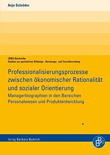 Professionalisierungsprozesse in der Wirtschaft zwischen ökonomischer Rationalität und ...