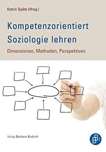 9783866493452: Kompetenzorientiert Soziologie lehren: Dimensionen, Methoden, Perspektiven
