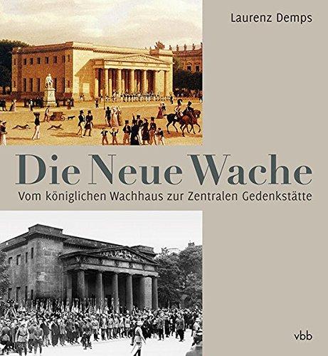 Die Neue Wache: Vom königlichen Wachhaus zur: Demps, Laurenz