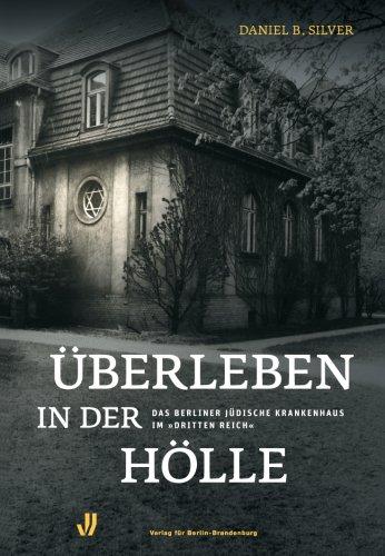 Überleben in der Hölle: Das Berliner Jüdische Krankenhaus im